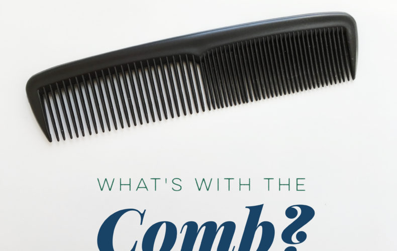 What's with the comb?